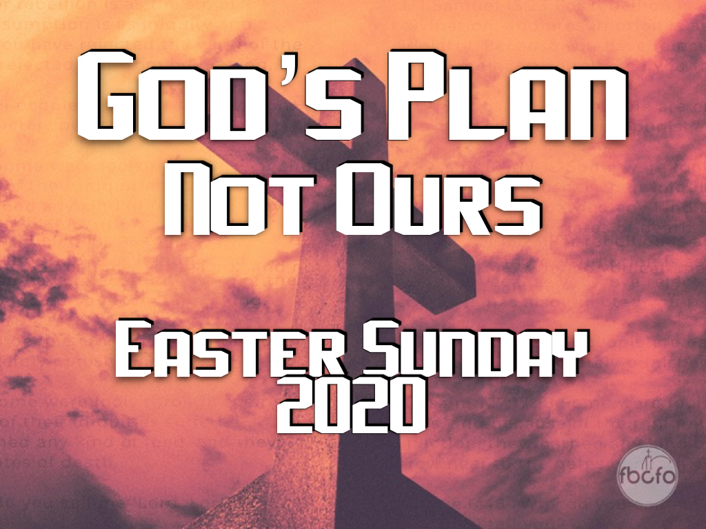 Easter Sunday: God's Plan Not Ours